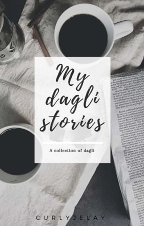 My Dagli Stories by CurlyJelay