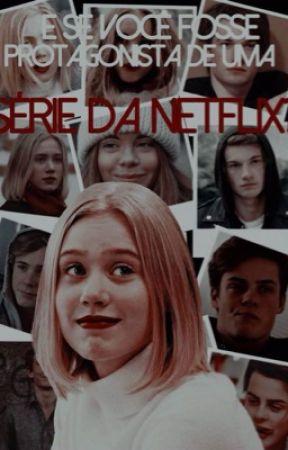 e se você fosse protagonista de uma série da Netflix?  by hckwrmallu