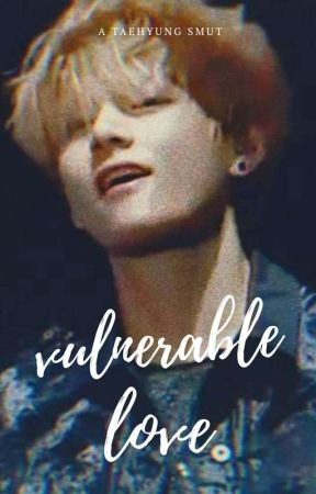 Vulnerable Love | Taehyung Smut by aphroditaegi