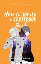 How to Write a Wattpad Book by Shadowtigeress248
