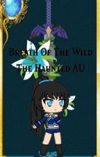 Breath Of The Wild-The Haunted AU by LadyIrene300