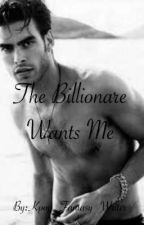 The Billionaire Wants Me by Ciara_Michele