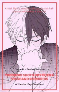 Todoroki Shoto Boyfriend / Husband Scenarios (Todoroki X Reader) cover