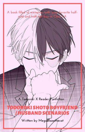 Todoroki Shoto Boyfriend / Husband Scenarios (Todoroki X Reader) by MegaBlazethecat