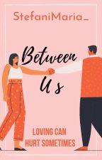 Between Us by StefaniMaria_