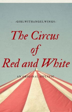 The Circus of Red and White - An Original Applyfic (CLOSED) by -tea_and_honey-