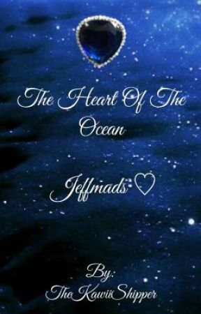 The Heart of The Ocean       { Jeffmads ♡} by TheKawiiShipper
