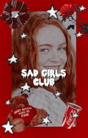 sad girls club,    misc by maxmayfieIds