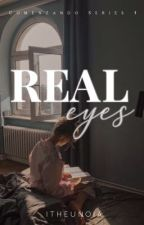Real Eyes (Comenzando Series #1) by itheunoia