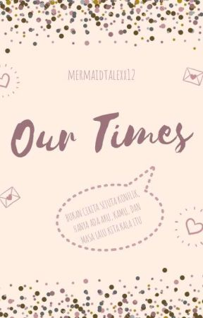 OUR TIMES by mermaidtalexx12