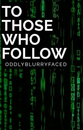 To Those Who Follow by OddlyBlurryfaced