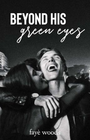 Beyond His Green Eyes| ✓ by fayesfigment