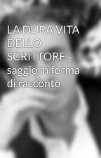 LA DURA VITA DELLO SCRITTORE - saggio in forma di racconto by MarcusLNolde