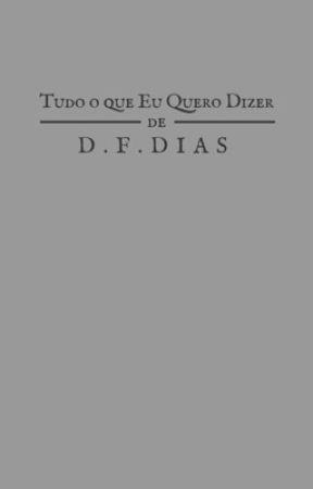 TUDO O QUE EU QUERO DIZER by DdeDanny