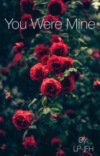You were mine - Bennoda ✔️ by LP-IFH