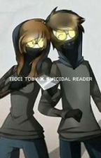 Updated | Ticci Toby X Suicidal Reader  by rxiinb0w_wiine__