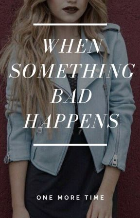 When Something Bad Happens - Ruggarol by one-more-time-