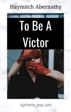 To Be A Victor - H. Abernathy by Slytherin_Pop_Tart