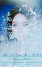 The Frozen Winter Flower: Wizardry World by SuperElfJunior