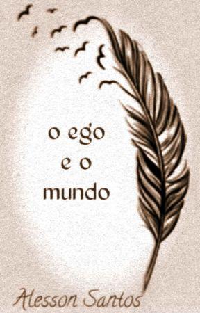 O ego e o mundo (EM ANDAMENTO) by AlessonSO