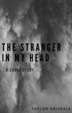 The Stranger in My Head by taylorxgrisdale