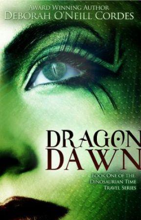 Dragon Dawn, Book One of the Dinosaurian Time Travel Series by DeborahONeillCordes