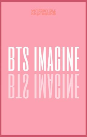 •♡ BTS IMAGINE ♡• by kkprastika