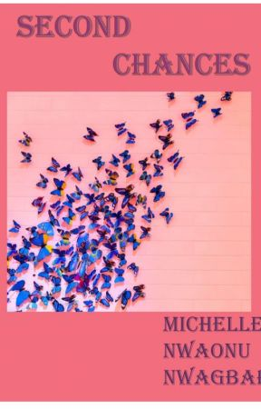 Second chances (COMPLETED ) by michelle18uzoma