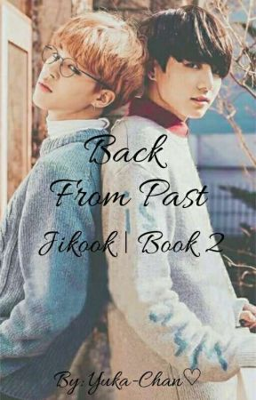 Back From Past || Jikook Book 2 ✔ by ComfyInMySleep