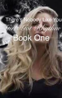 There's Nobody Like You [Girls Got Rhythm: Book One]  {Completed} cover