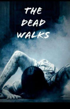 The Dead Walks by whatlightjayasher1