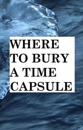 Where To Bury A Time Capsule by -sooki-
