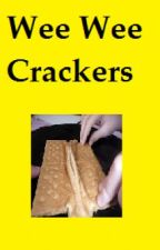 Wee Wee Crackers, A Real Story by Intoxicated_Style
