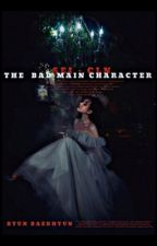 [Completed] The bad main character  by Sei-cln