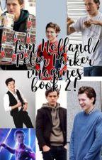 Tom Holland/Peter Parker Imagines book 2!!! by ALovelyGalaxiesA