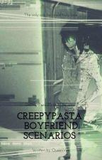 Creepypasta Boyfriend Scenarios  by Blckedge
