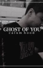 ∞ ghost of you ∞ | c.t.h by lcvelycal