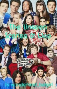 The Unseen Scenes of Glee (Glee Oneshots/Fanfic) cover