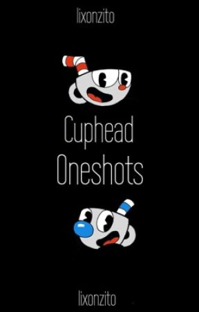 Cuphead Oneshots (ON HOLD SORT OF) by lixonzito