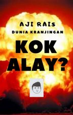 KOK ALAY? by AjiRais