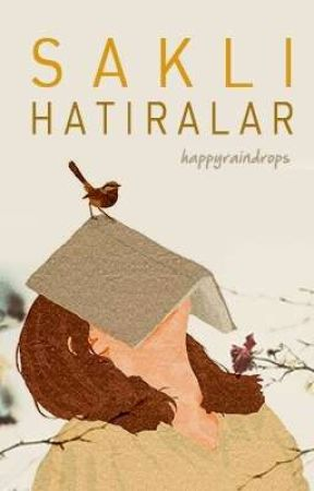 SAKLI HATIRALAR by happyraindrops