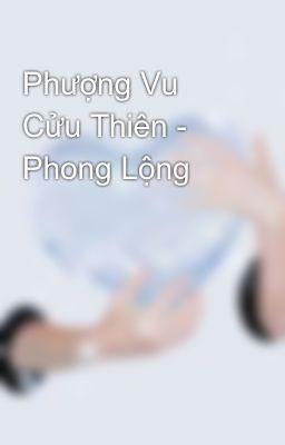 Đọc truyện Phượng Vu Cửu Thiên - Phong Lộng