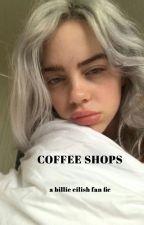 Coffee Shops - a BILLIE EILISH fan fiction by bilsonmeblu