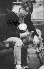 Talk To Me | johnny seo. by Gg2pmn