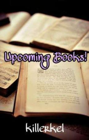 Upcoming Books! by killerkel