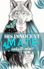 His Innocent Mate_☑️Complete by LuckyCharm007