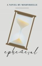 Ephemeral [ Completed ] by mishyrielle