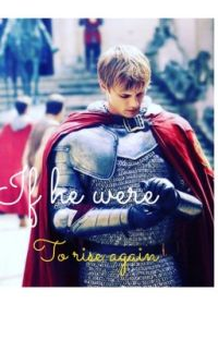 If he were to rise again - A Merthur story [COMPLETED] cover