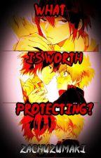 What is Worth Protecting? -Naruto by ZachUzumaki