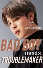 Bad Boy Meets Trouble Maker |• Jimin ff ✓ by alien_mochi1995
